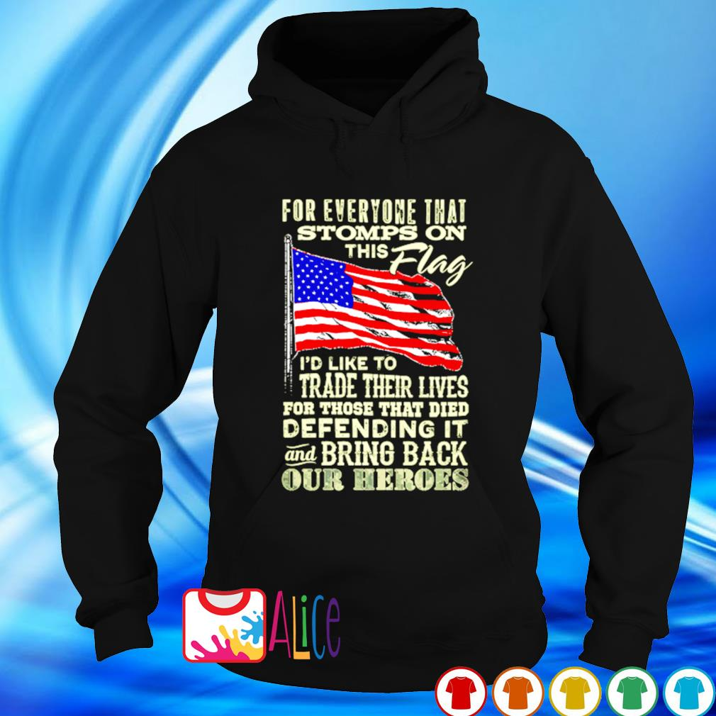 American flag for everyone that stomps on this flag I'd like to trade their lives s hoodie