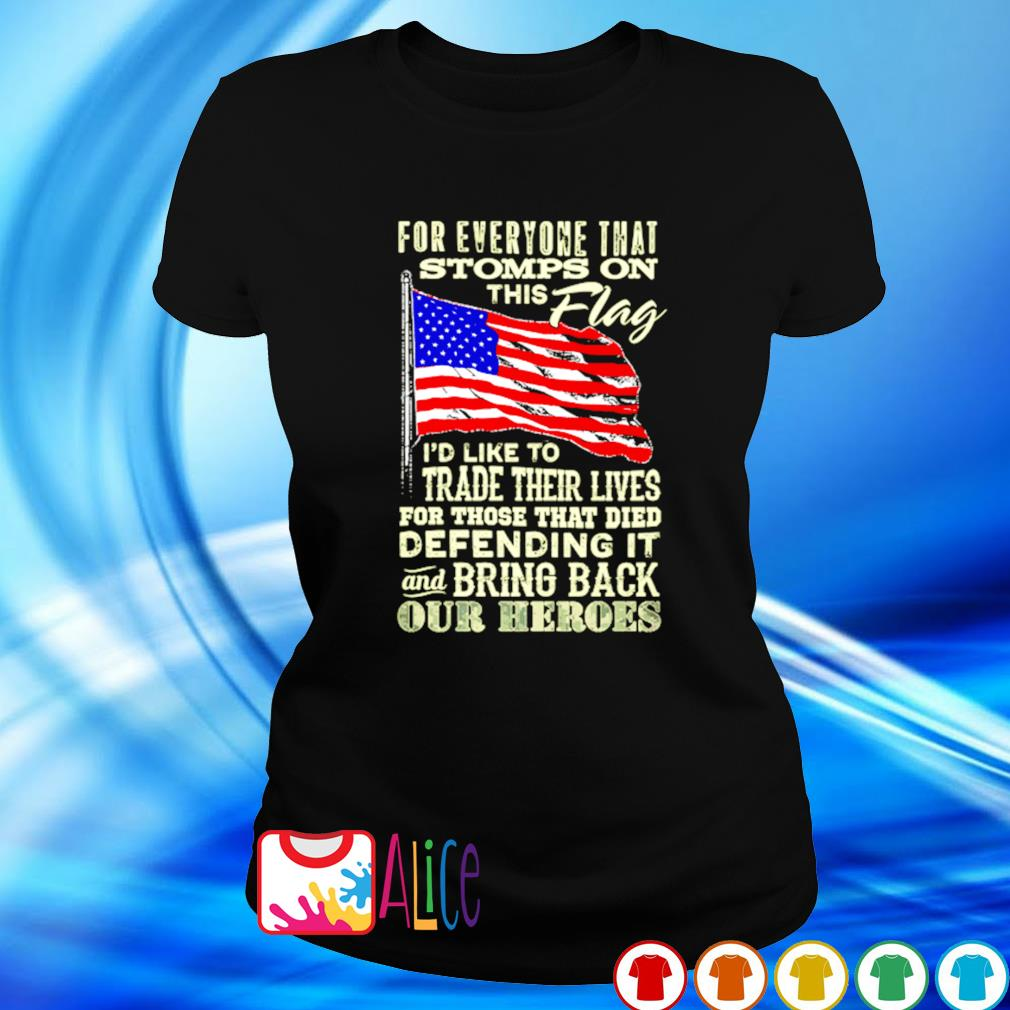 American flag for everyone that stomps on this flag I'd like to trade their lives s ladies tee