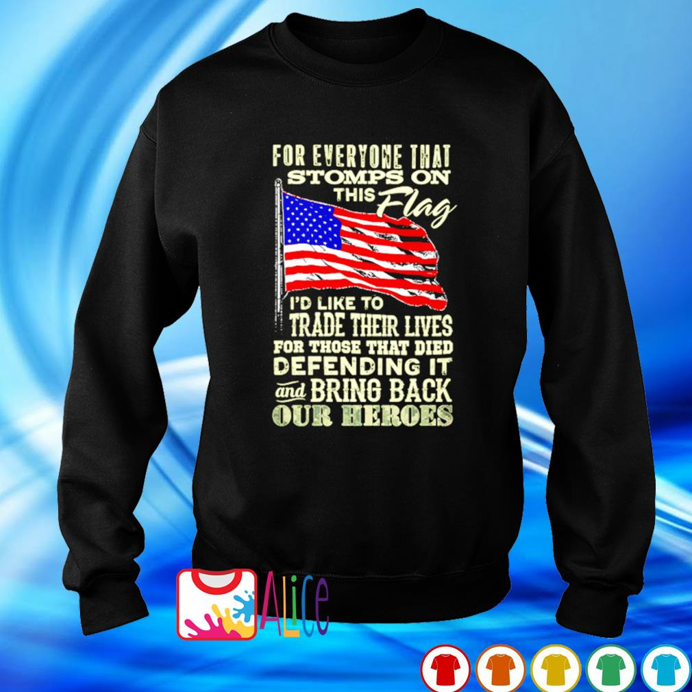American flag for everyone that stomps on this flag I'd like to trade their lives s sweater