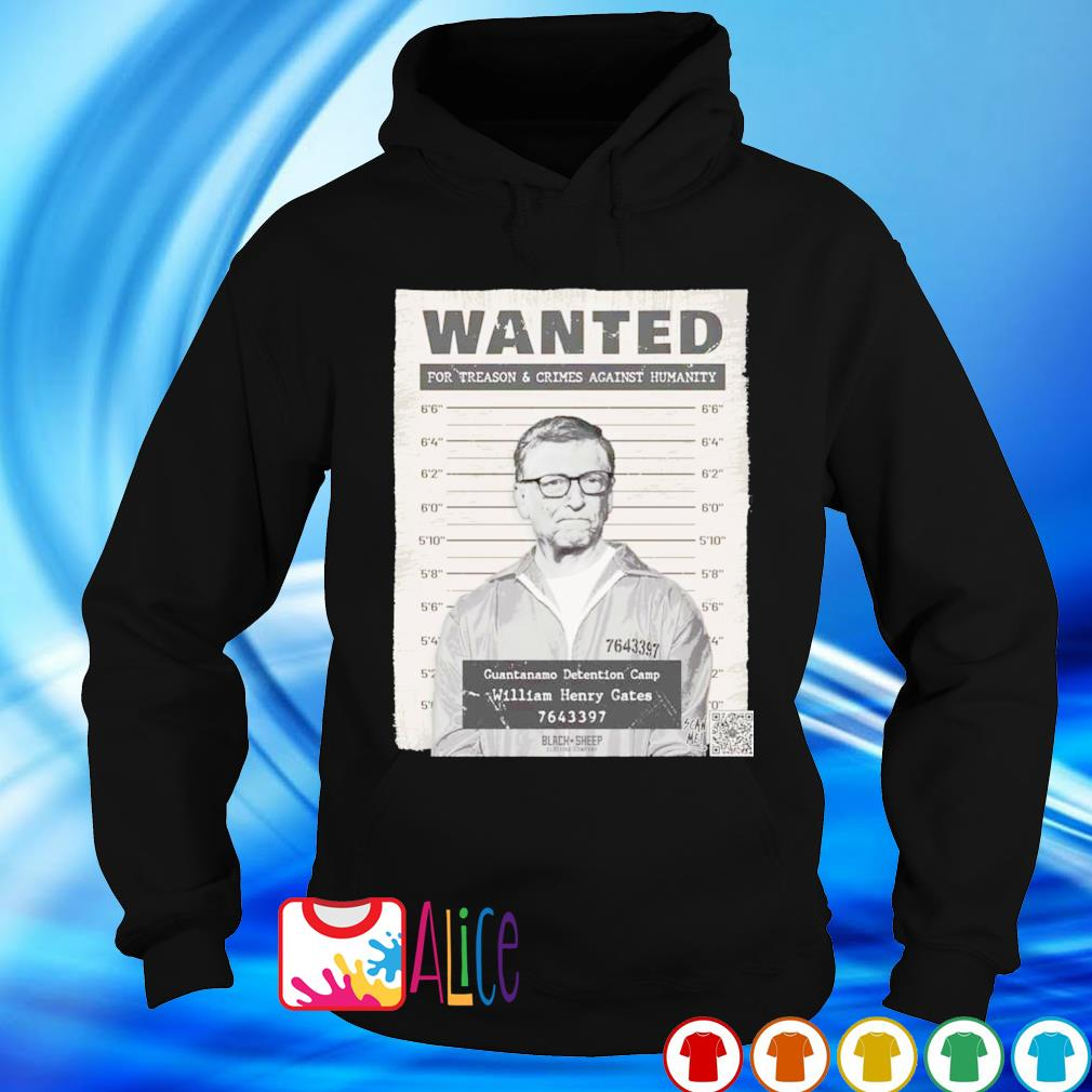 Bill Gates Wanted for treason and crimes against humanity s hoodie