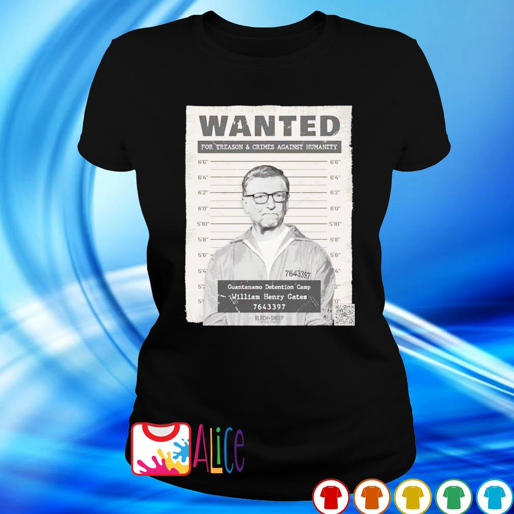 Bill Gates Wanted for treason and crimes against humanity s ladies tee