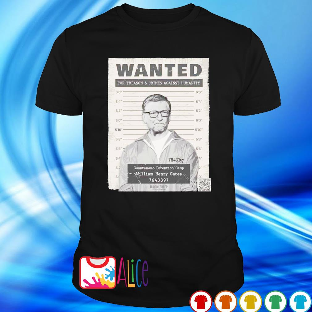 Bill Gates Wanted for treason and crimes against humanity shirt