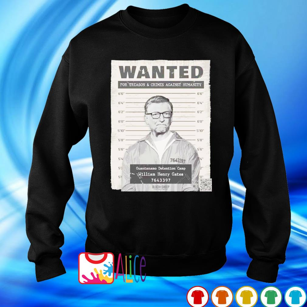 Bill Gates Wanted for treason and crimes against humanity s sweater