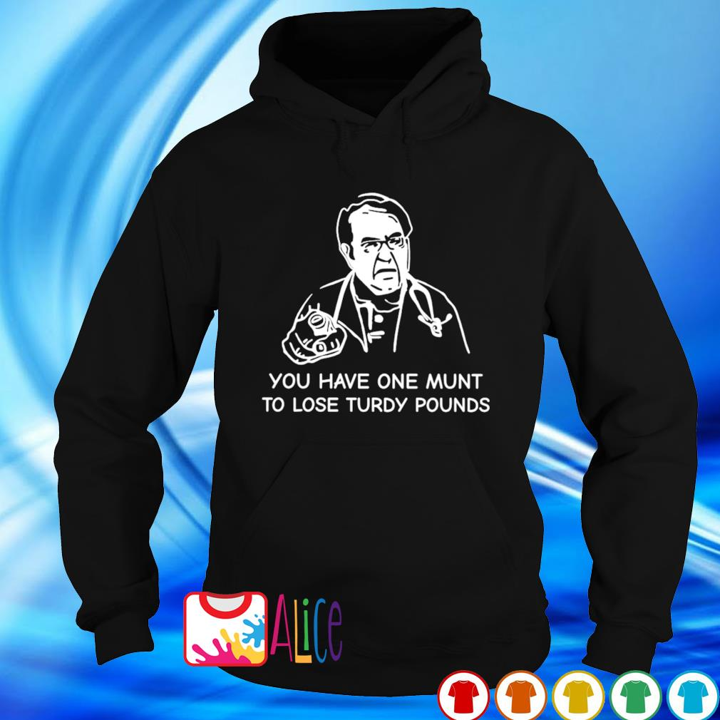 Dr Nowzaradan you have one munt to lose turdy pounds s hoodie