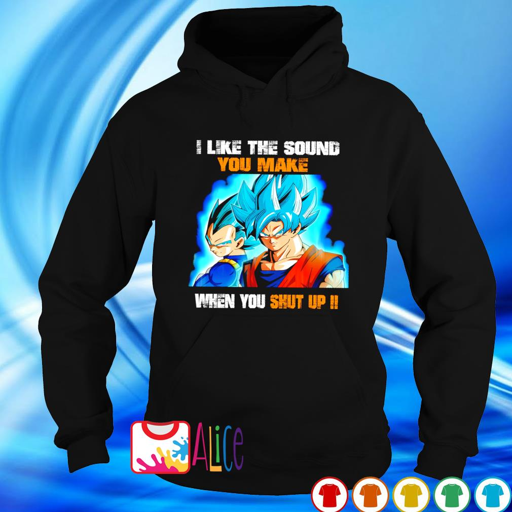 Dragon Ball I like the sound you make when you shut up s hoodie