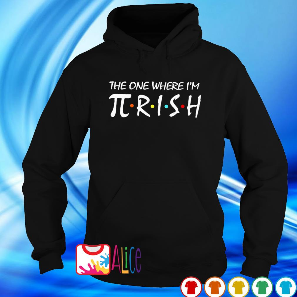 Friends the one where I'm Pirish St Patrick's Day s hoodie