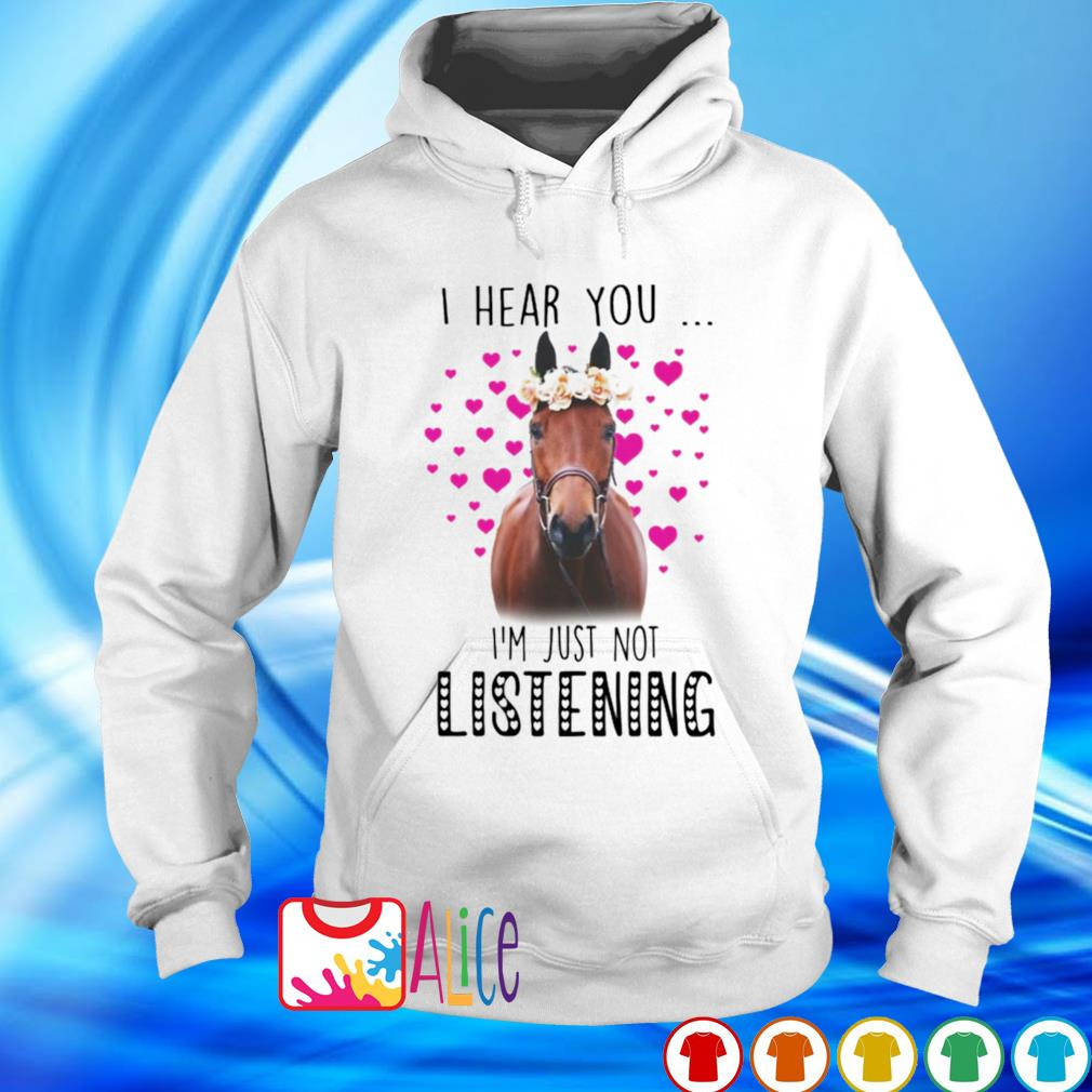 Love horse I hear you I'm just not listening s hoodie