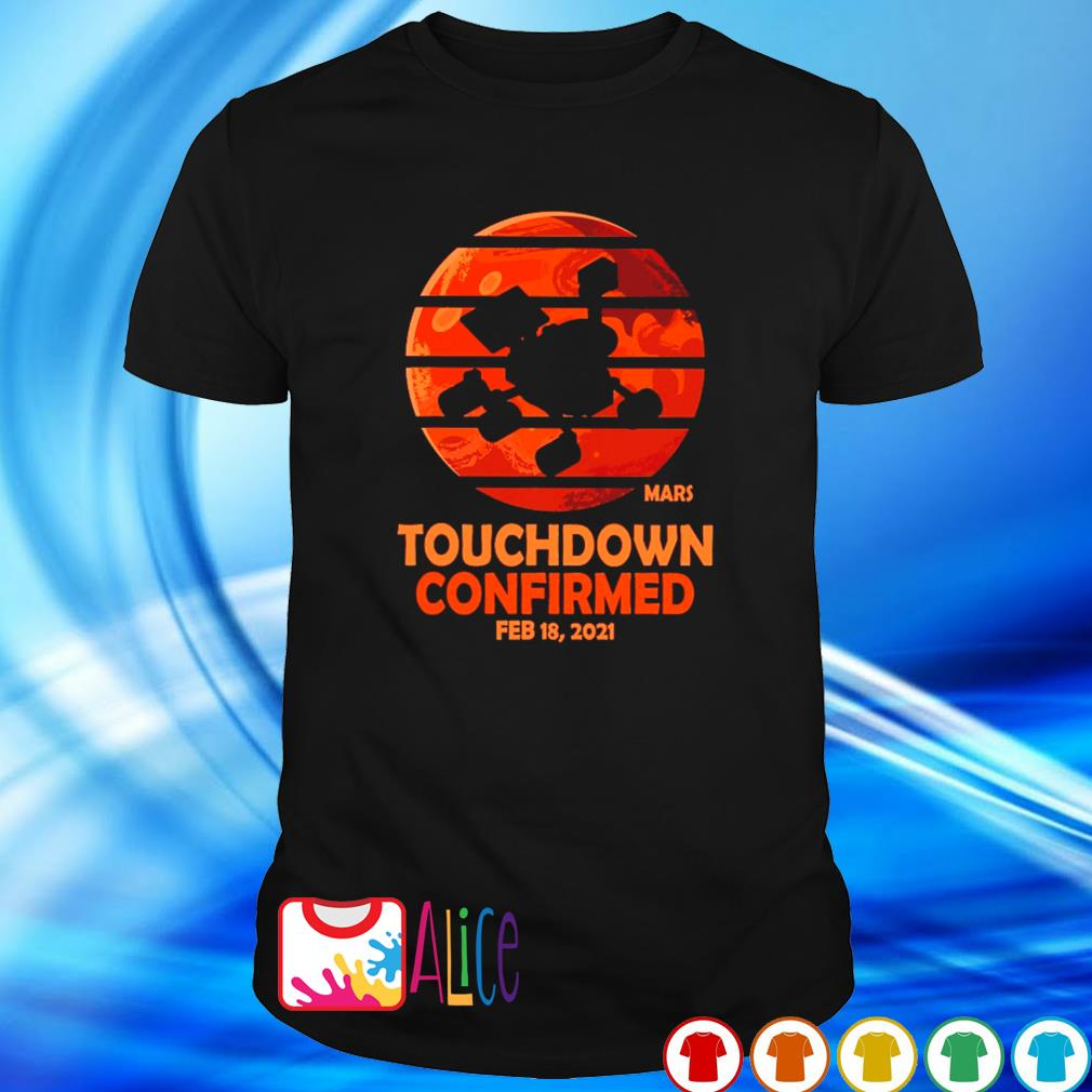 Mars touchdown confirmed February 18 2021 shirt