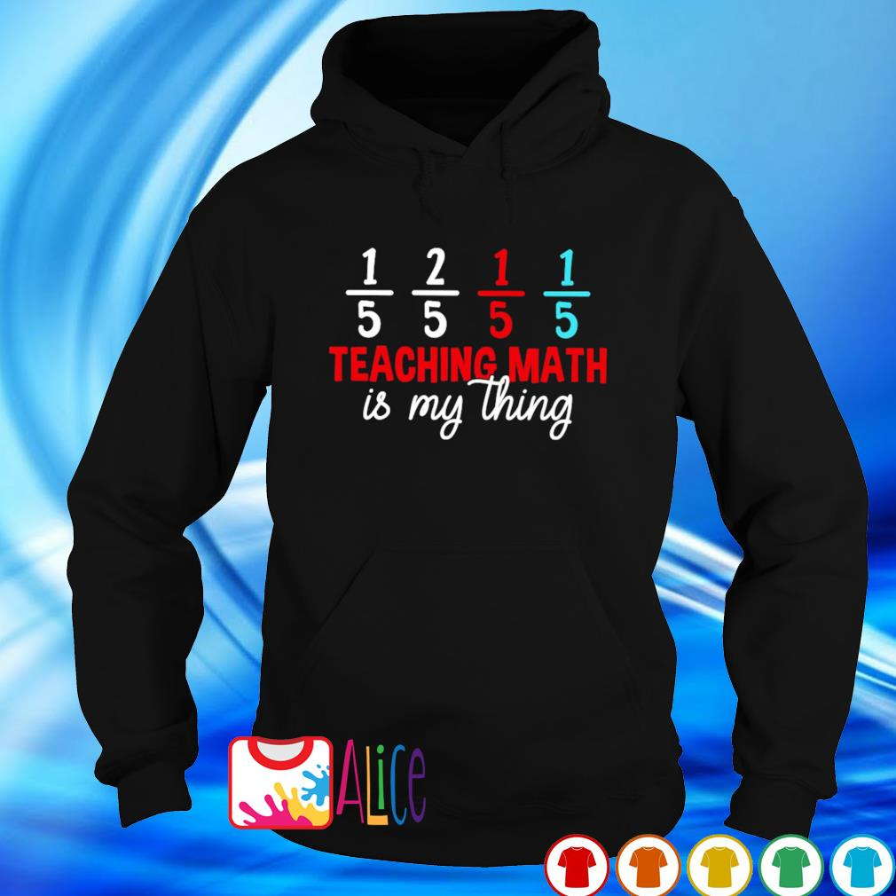 Teaching math is my thing s hoodie