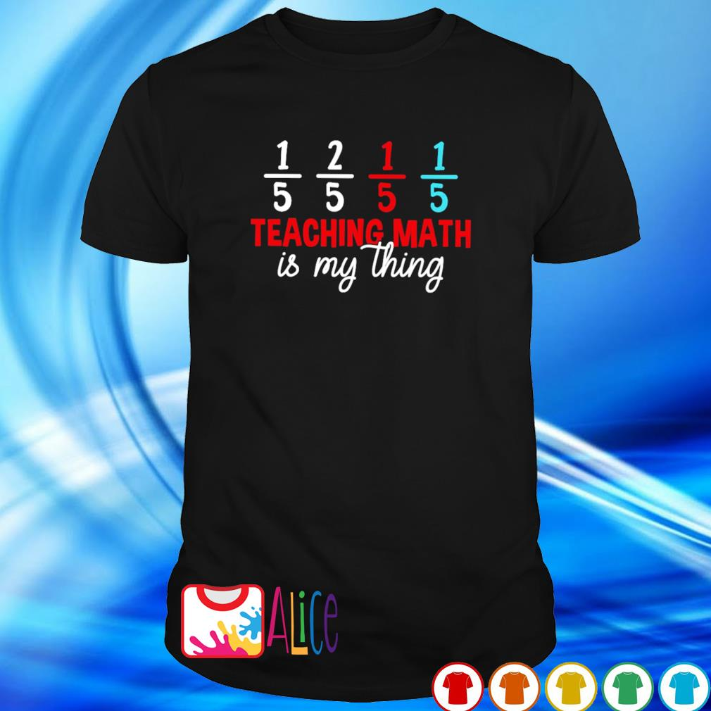 Teaching math is my thing shirt