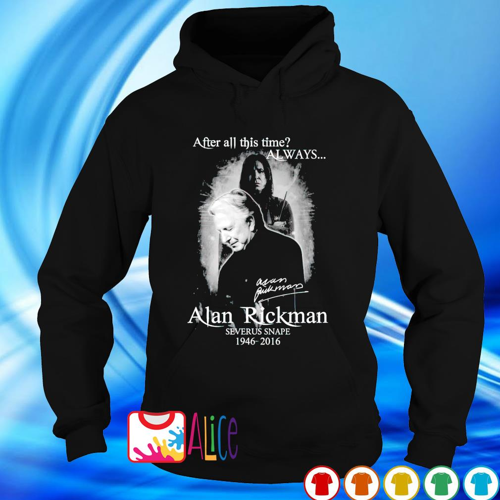 Alan Rickman Severus Snape After all this time always 1946 2016 signature s hoodie