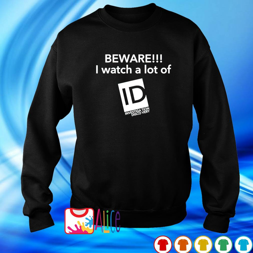 Beware I watch a lot of Investigation Discovery s sweater