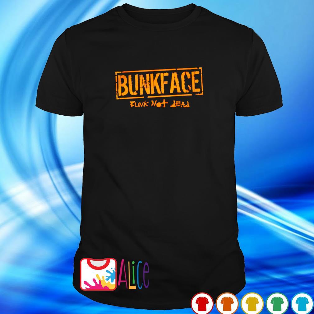Bunk not dead Bunkface shirt