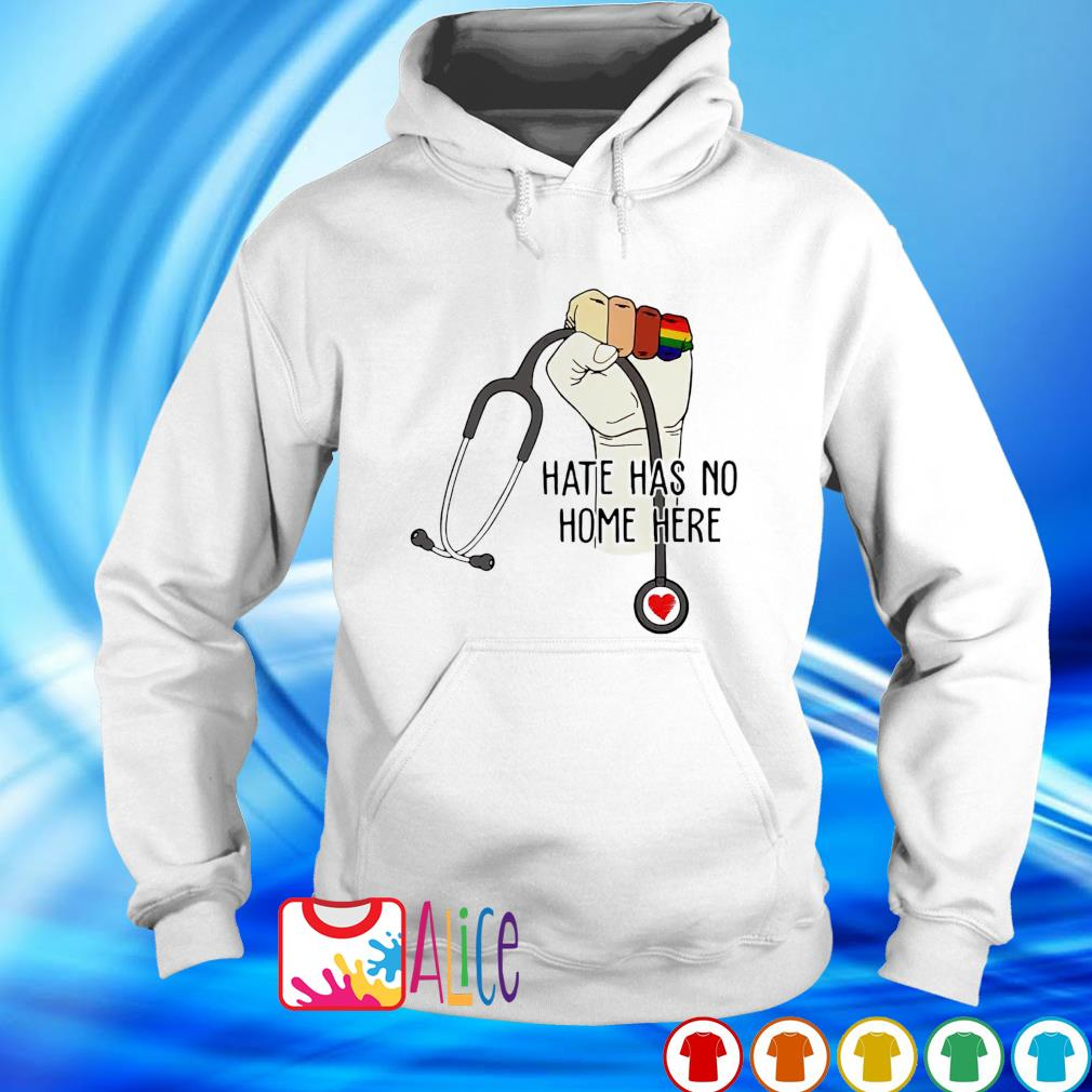 Hate has no home here strong nurse life anti hate s hoodie
