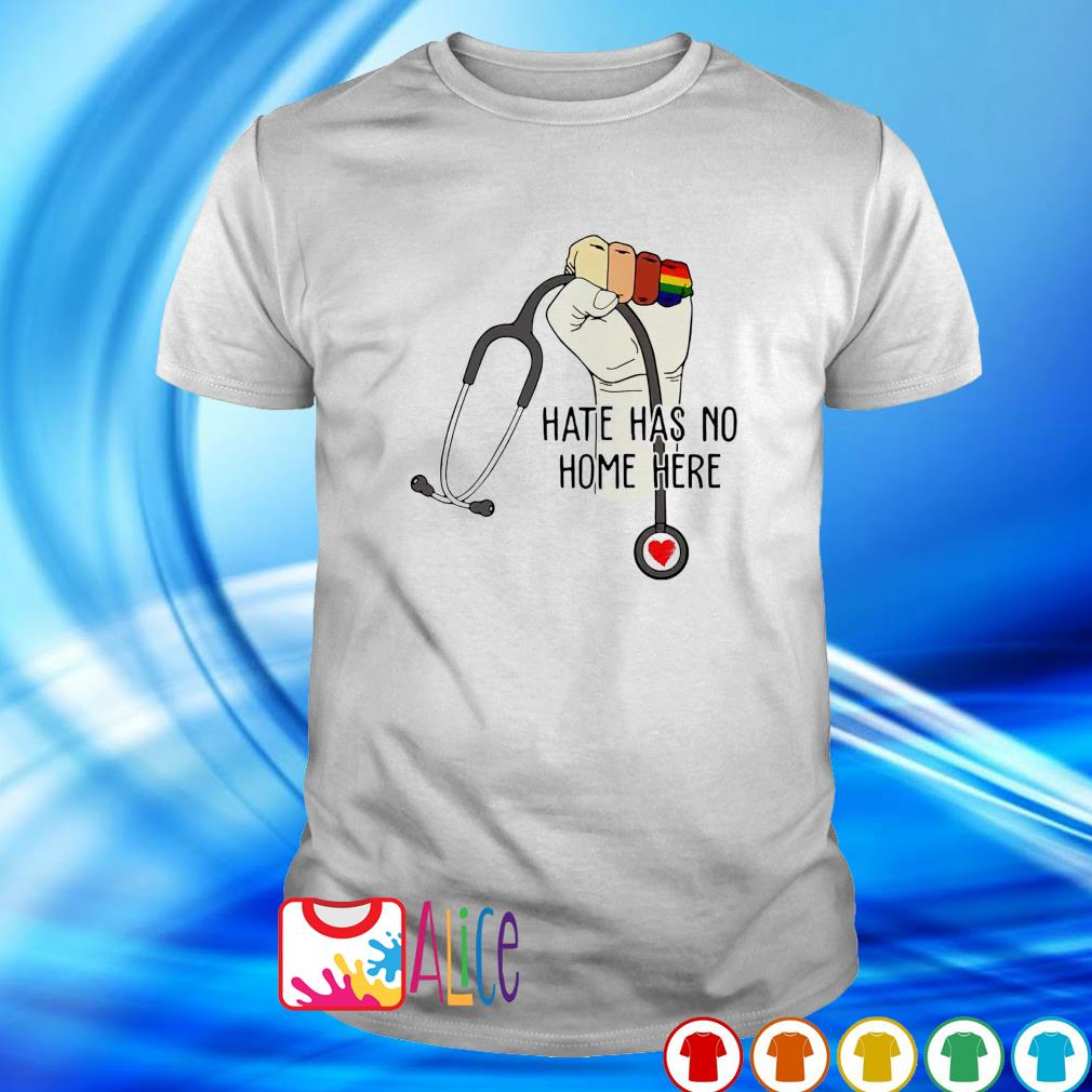 Hate has no home here strong nurse life anti hate shirt