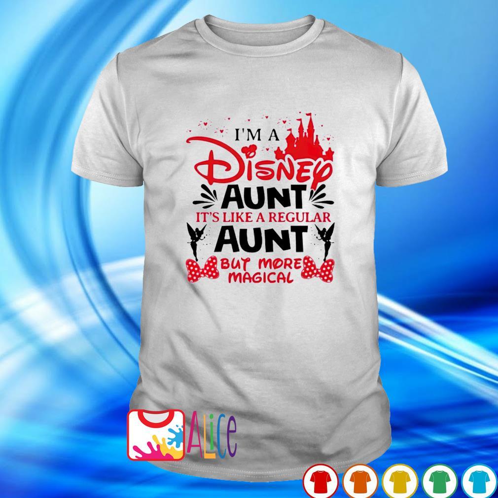 I'm a Disney Aunt it's like a regular Aunt but more magical shirt