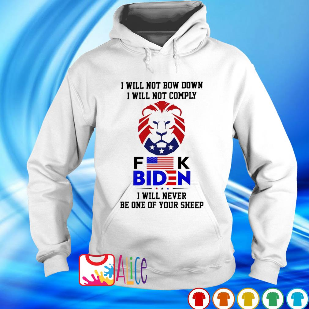 I will not comply fuck Biden I will not bow down I will never be one of your sheep s hoodie