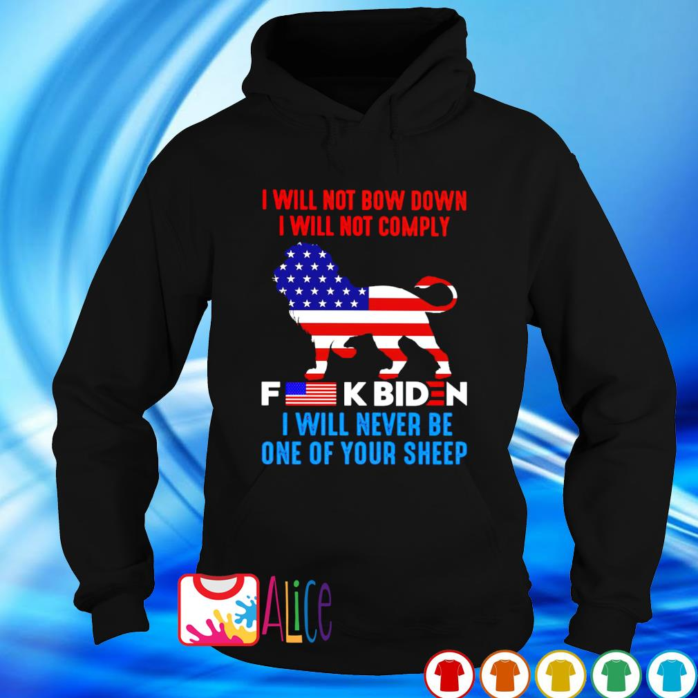 I will not comply fuck Biden I will not bow down s hoodie