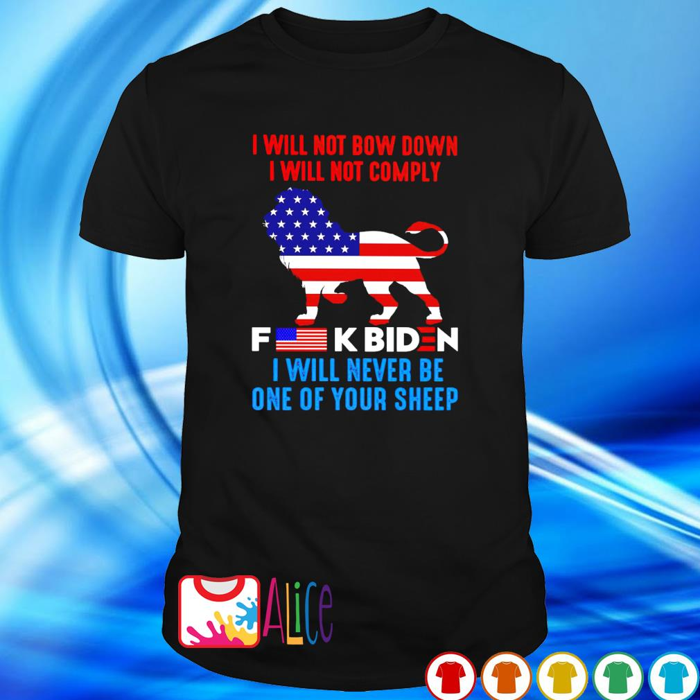 I will not comply fuck Biden I will not bow down shirt