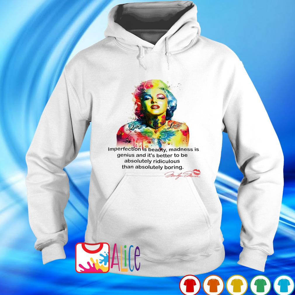 Imperfection is beauty madness is genius Marilyn Monroe s hoodie