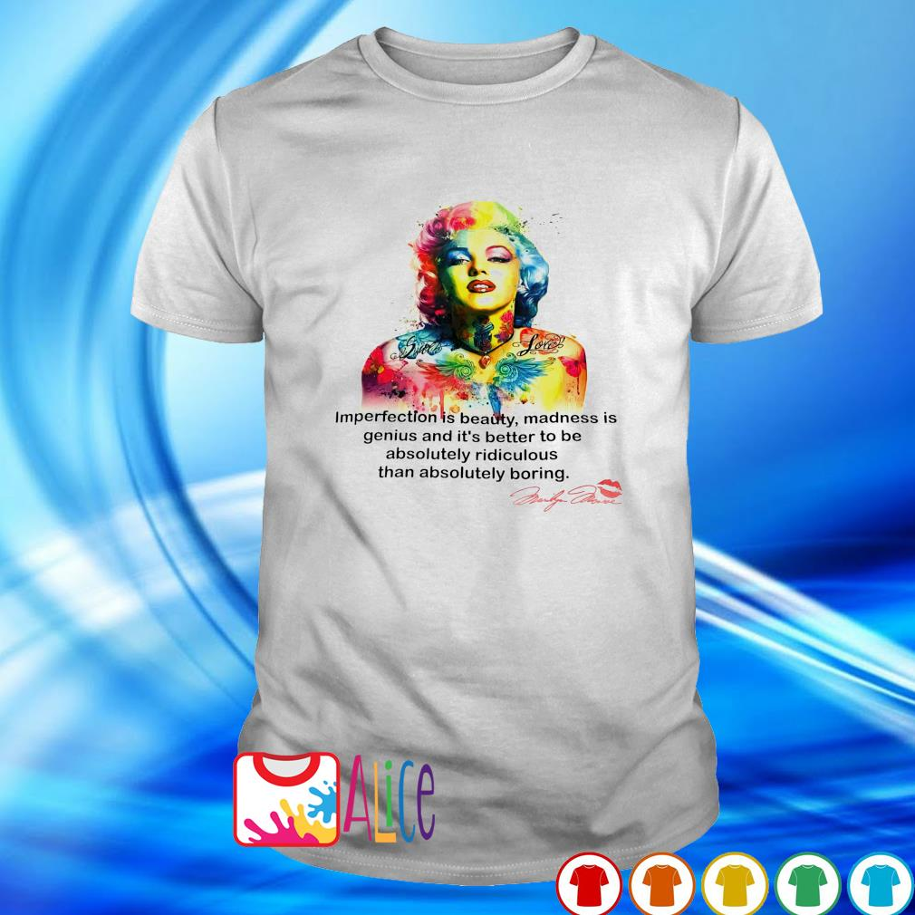 Imperfection is beauty madness is genius Marilyn Monroe shirt