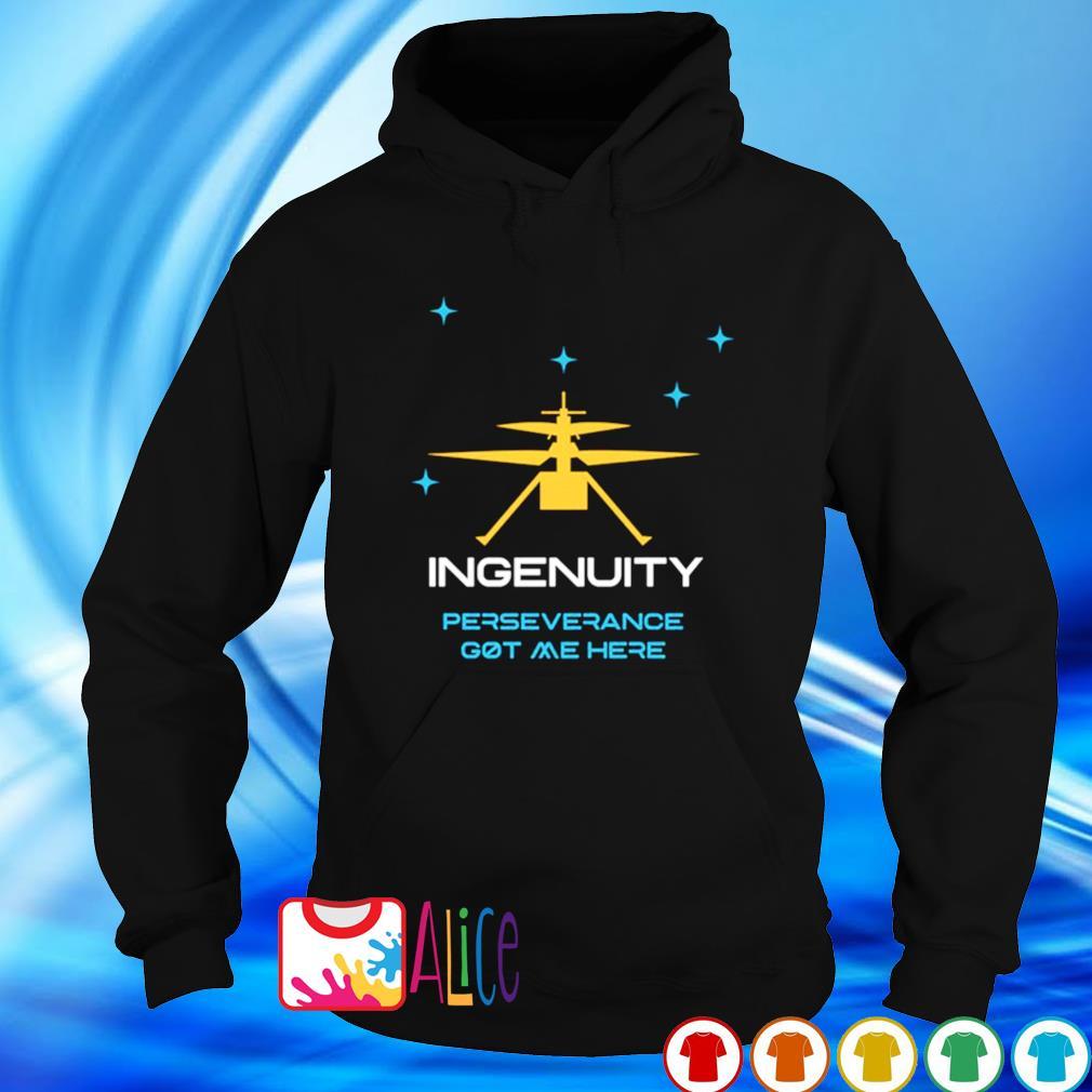 Ingenuity perseverance got me here s hoodie