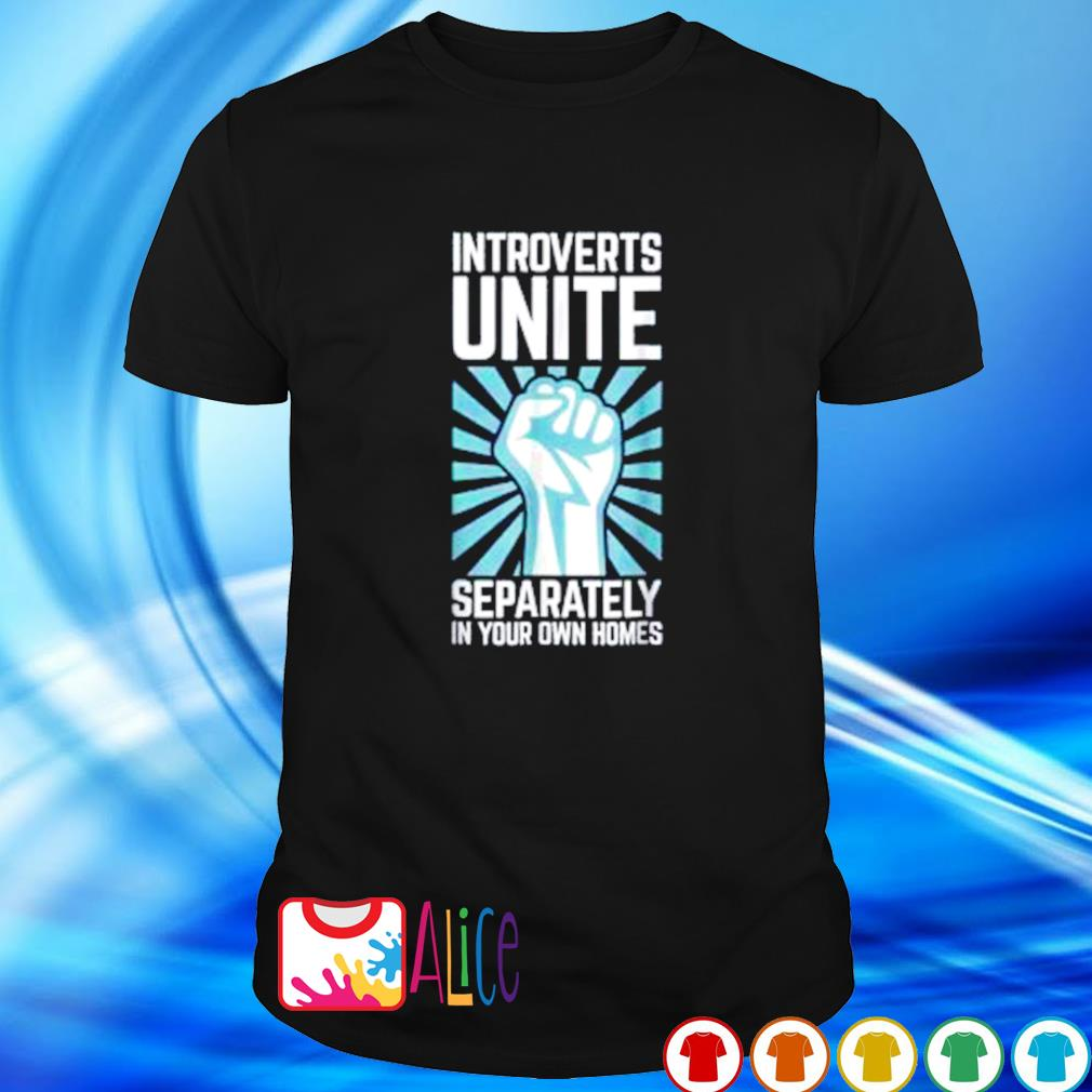 Introverts unite separately in your homes shirt