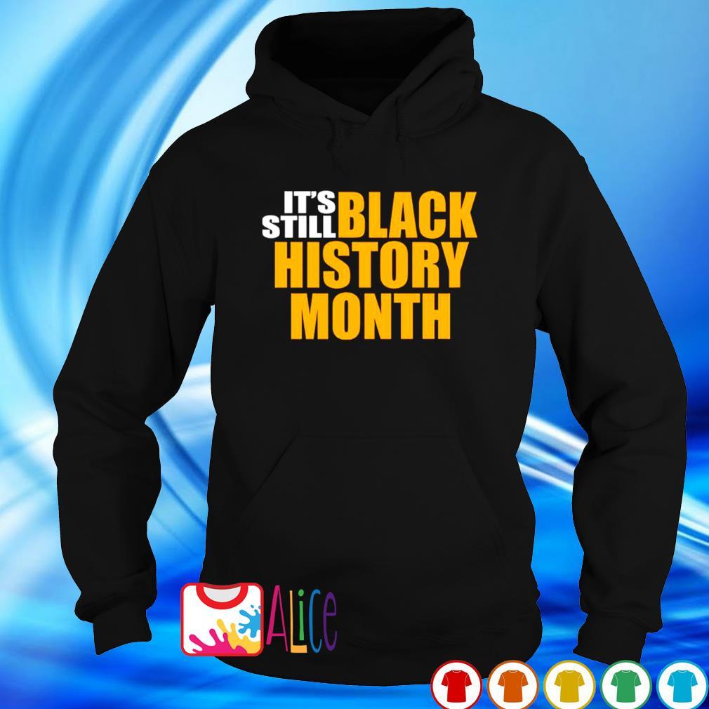 It's still black history month s hoodie