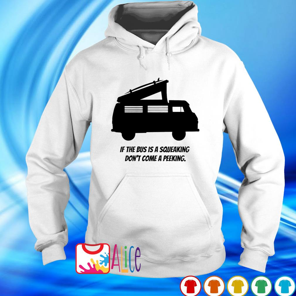 It the bus is a squeaking don't come a peeking s hoodie