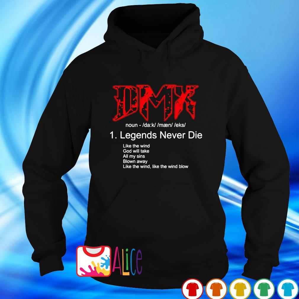 Legends never die DMX like the wind God will take s hoodie