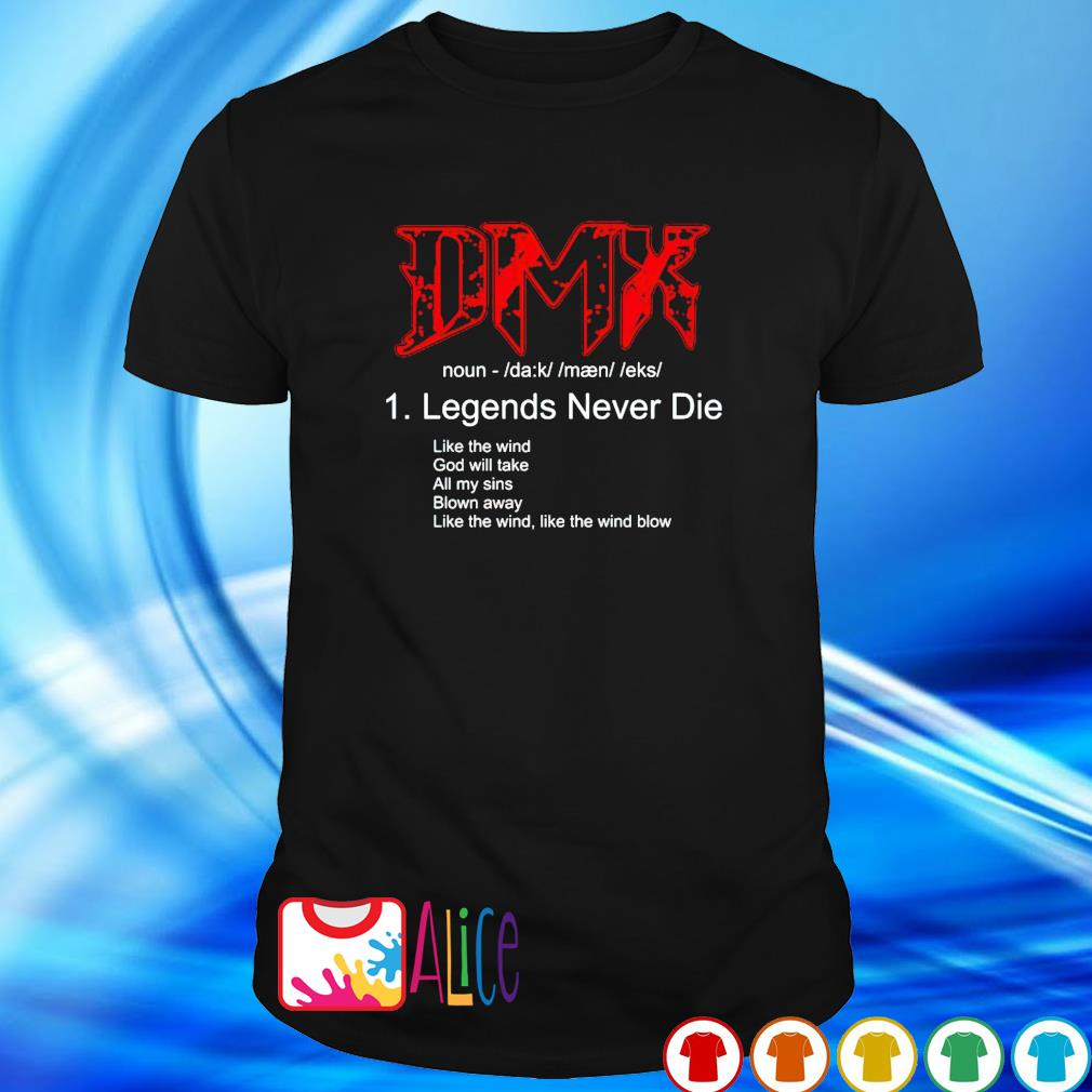Legends never die DMX like the wind God will take shirt