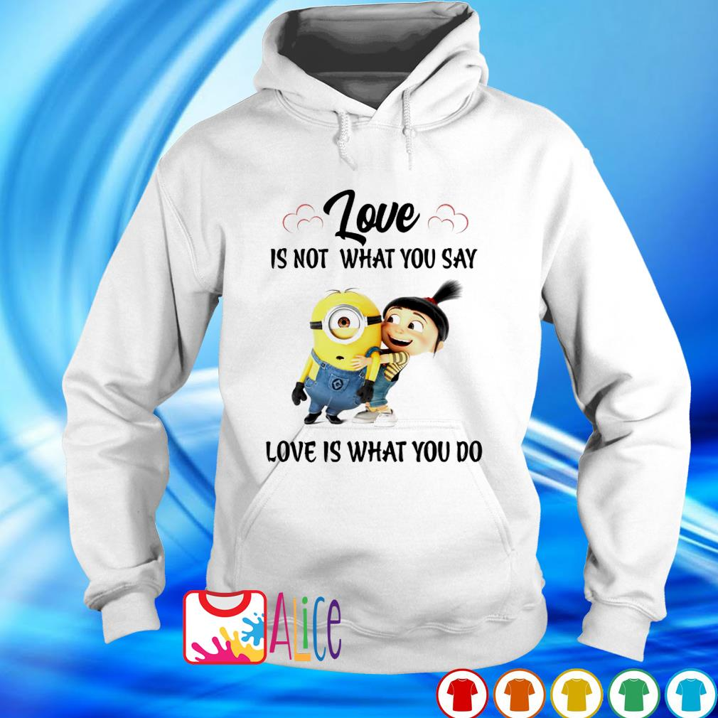 Minions love is not what you say love is what you do s hoodie