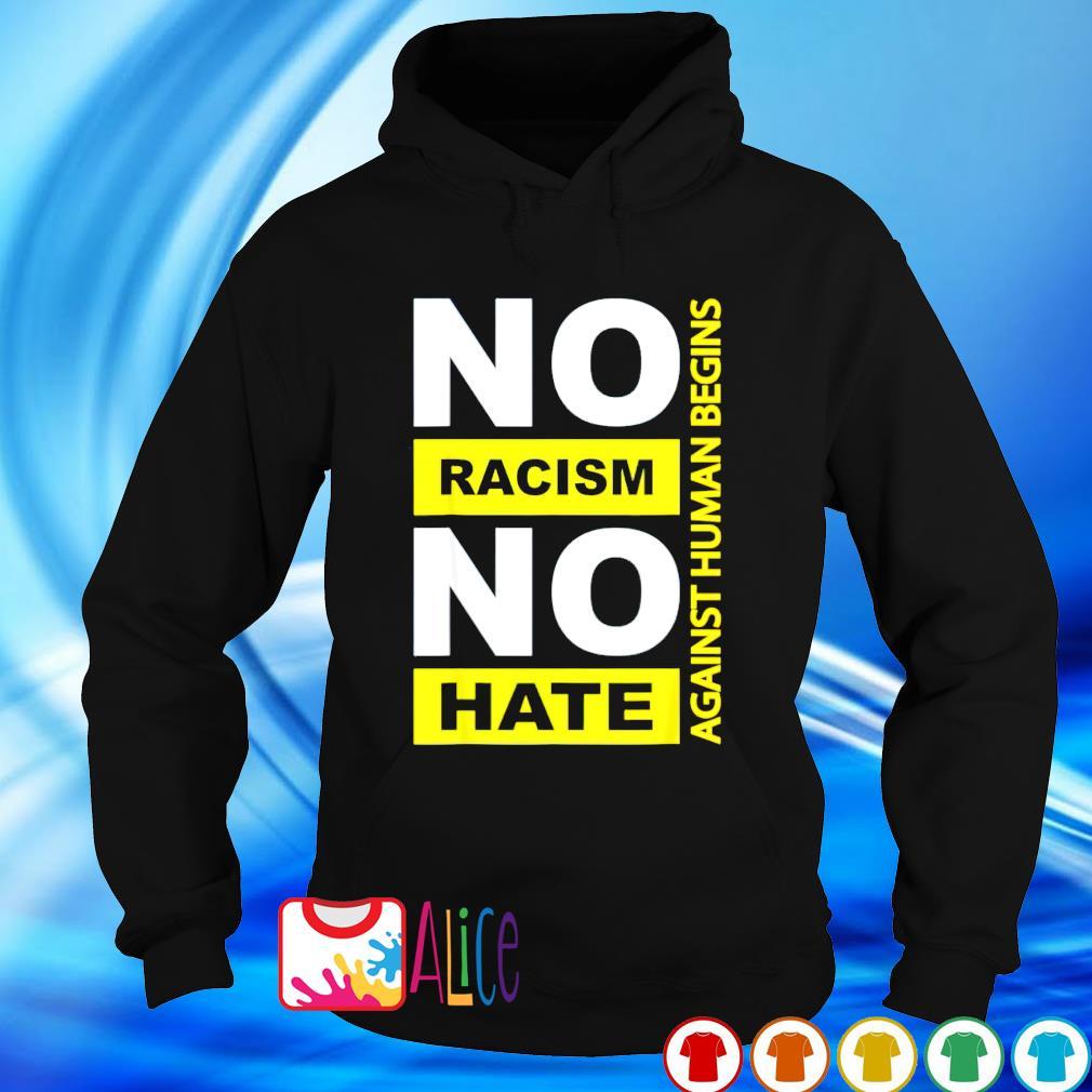 No racism no hate against human begins s hoodie