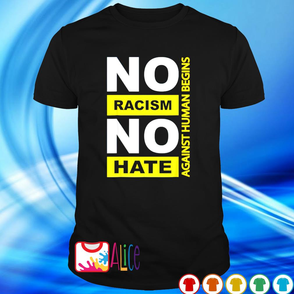 No racism no hate against human begins shirt