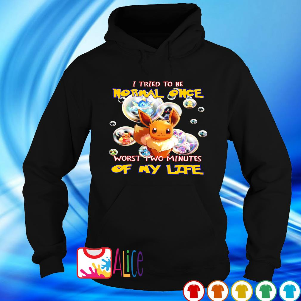 Pokemon I tried to be normal once worst two minutes of my life s hoodie