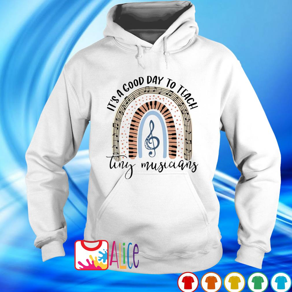 Rainbow it's a good day to teach tiny musicians s hoodie