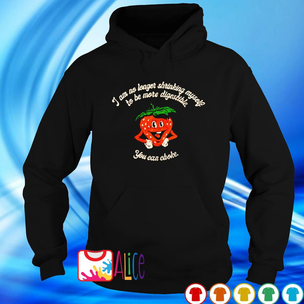 Strawberry you can choke I am no longer shrinking myself to be more digestible s hoodie