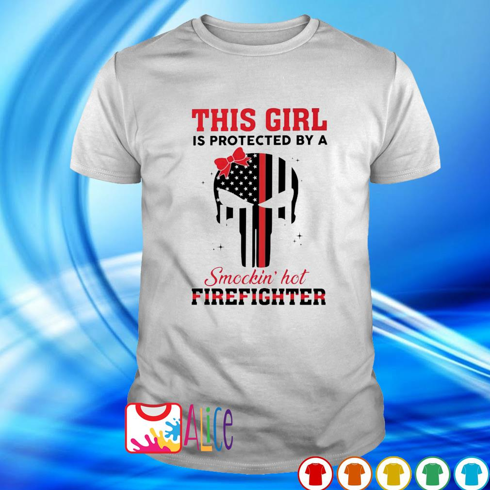 This girl is protected by a smockin' hot firefighter shirt
