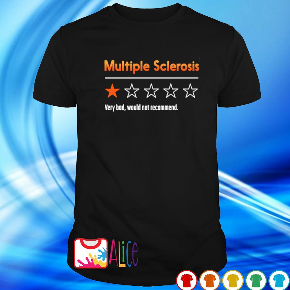 Multiple sclerosis very bad would not recommend shirt