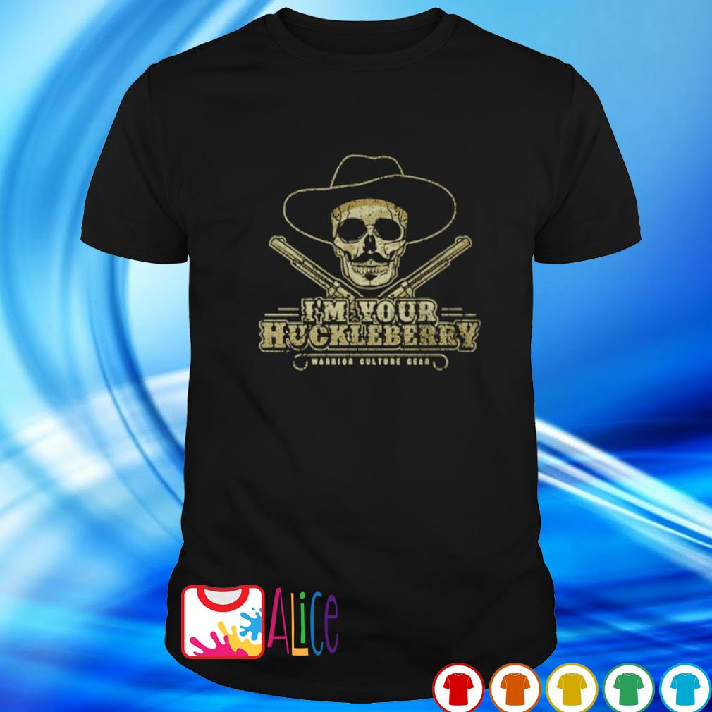 Skull I'm your huckleberry warrior culture gear shirt