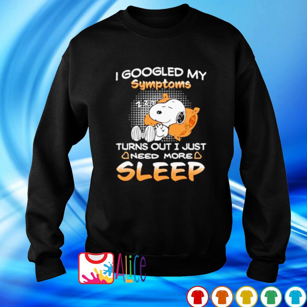 Snoopy I googled my symptoms turns out I just need more sleep s 6