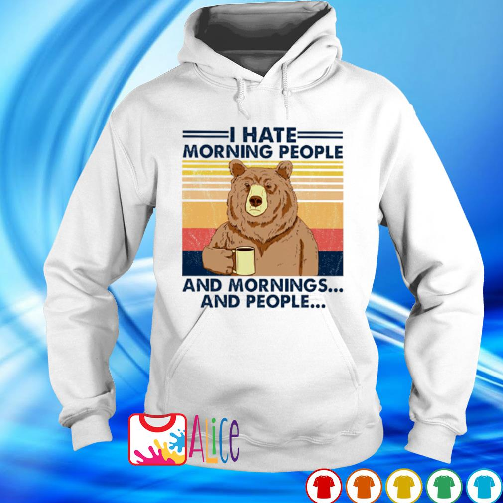 Bear I hate morning people and mornings and people vintage s hoodie