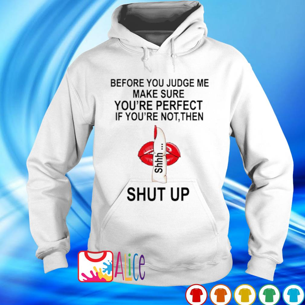 Before you judge me make sure you're perfect if you're not s hoodie