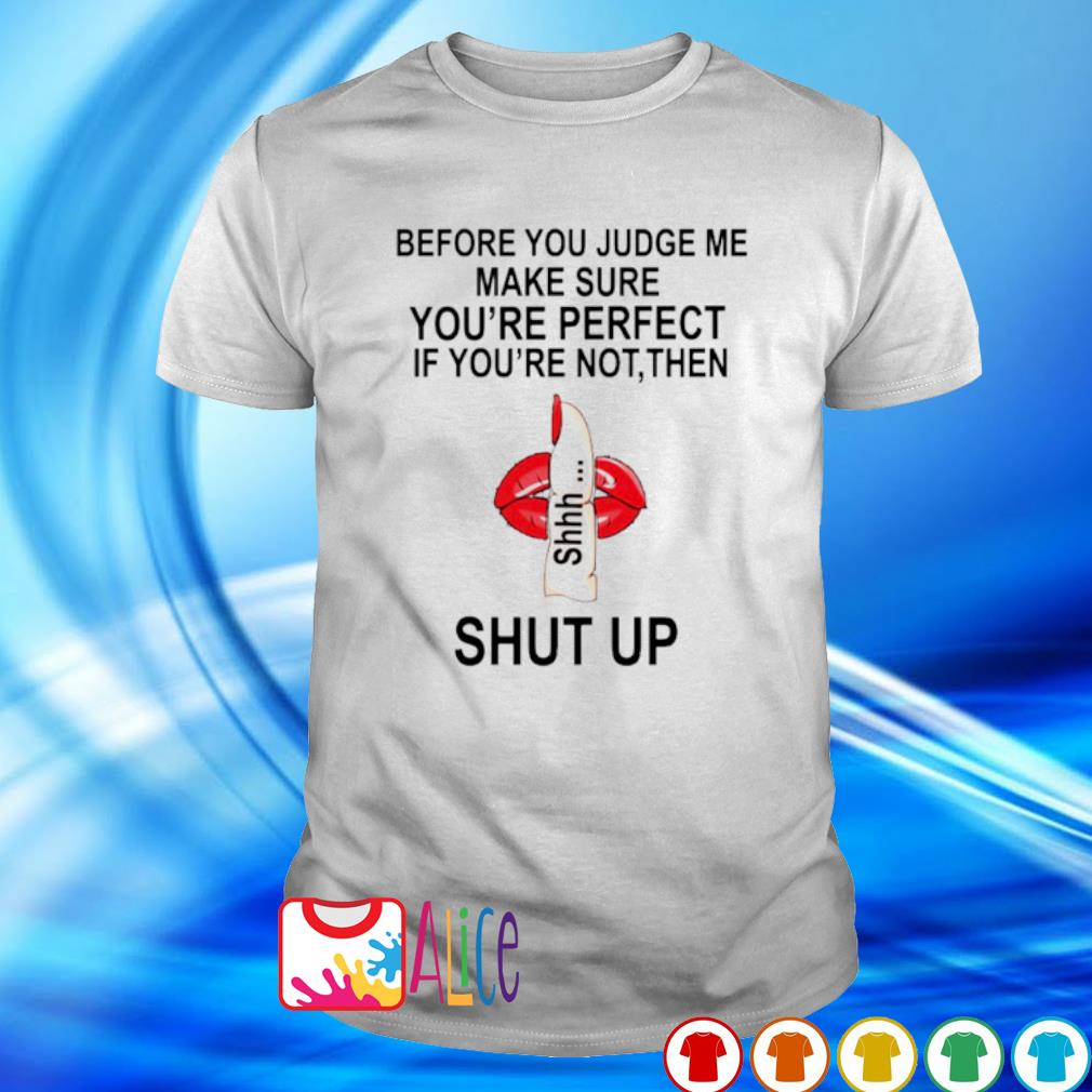 Before you judge me make sure you're perfect if you're not shirt