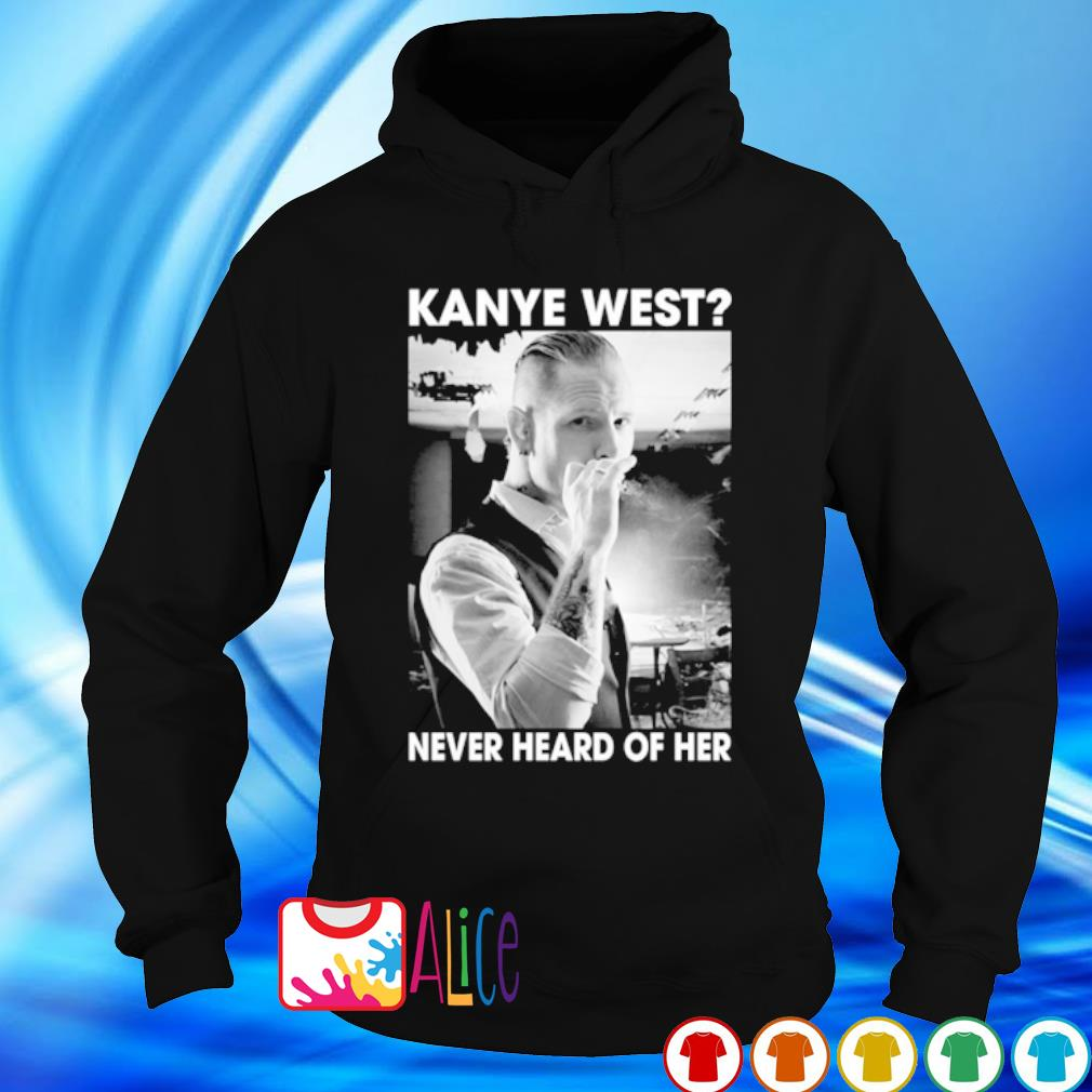 Corey Taylor Kanye west never heard of her s hoodie