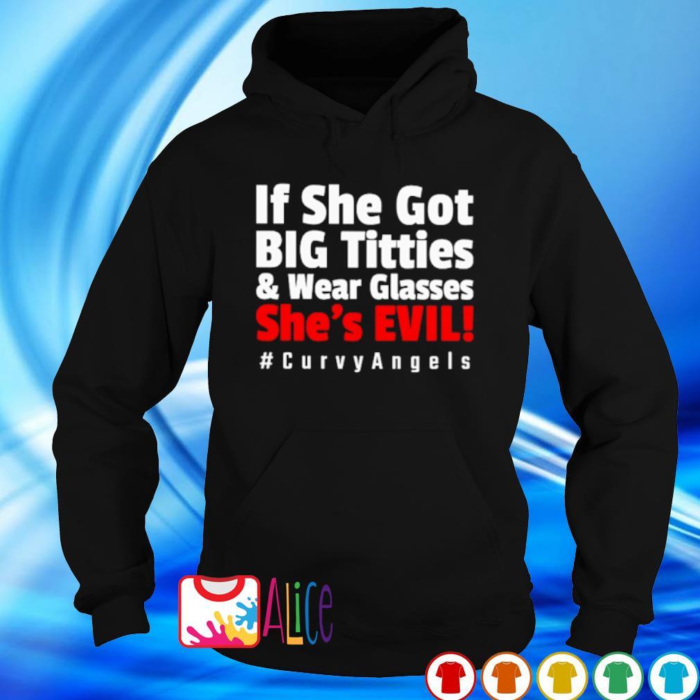 If she got big titties and wear glasses she's evil s hoodie