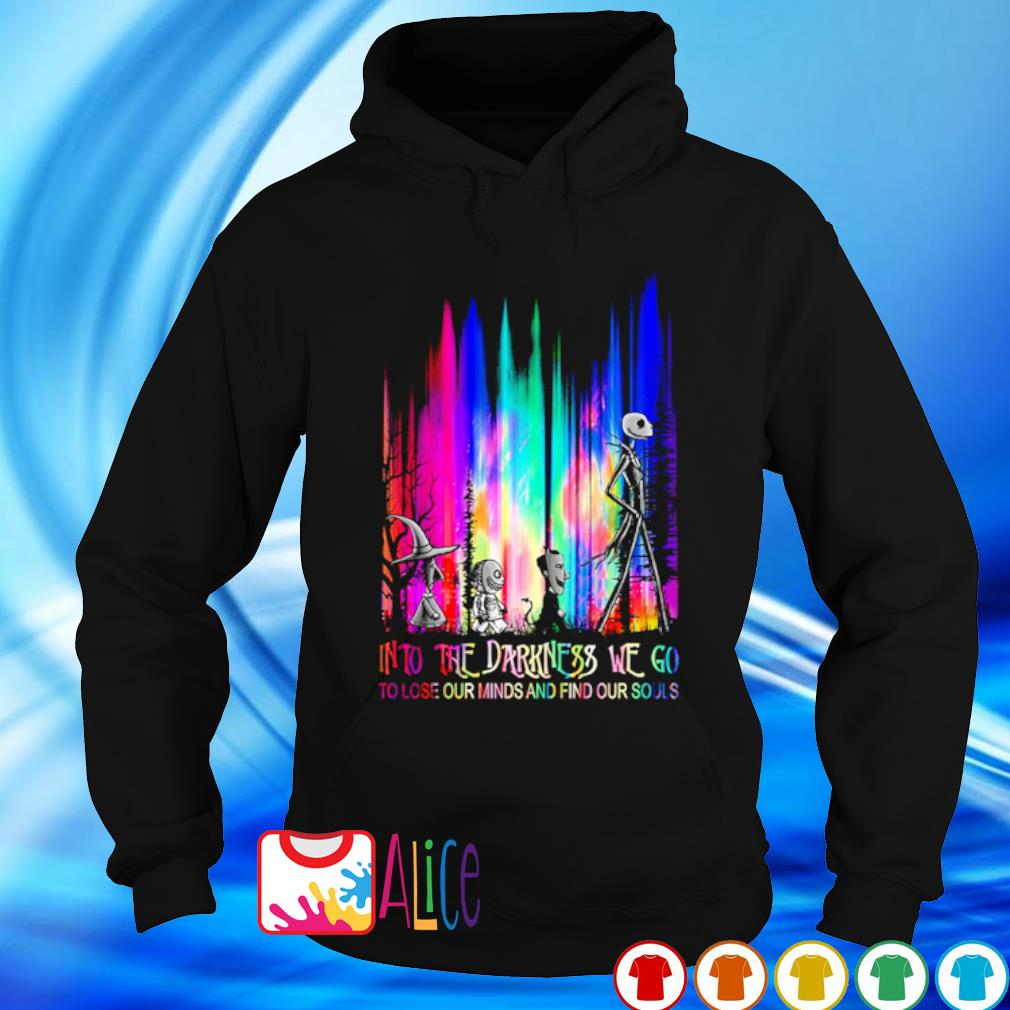 Into the darkness we go to lose our minds and find our souls s hoodie