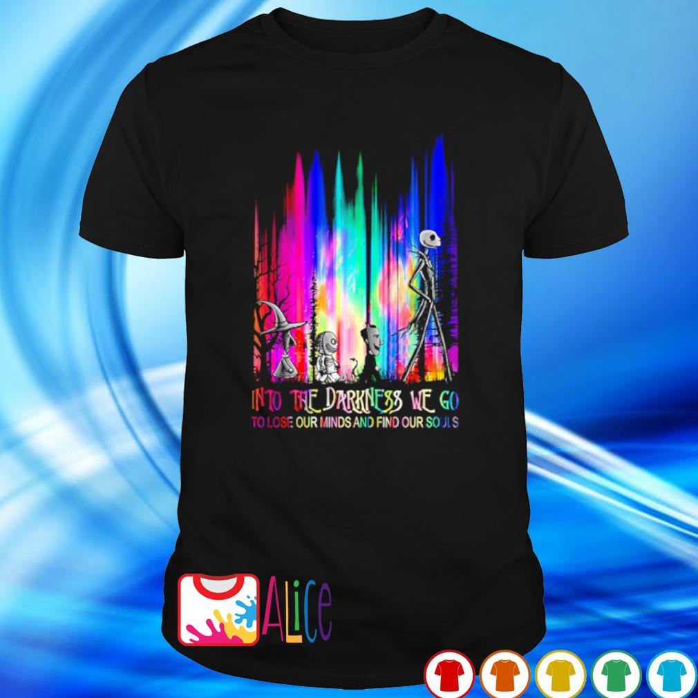 Into the darkness we go to lose our minds and find our souls shirt