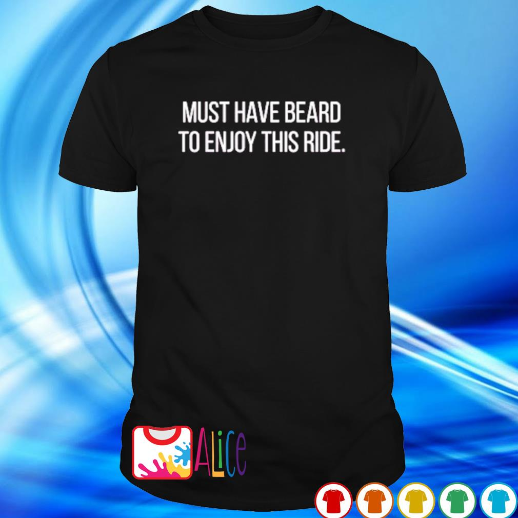 Must have beard to enjoy this ride shirt