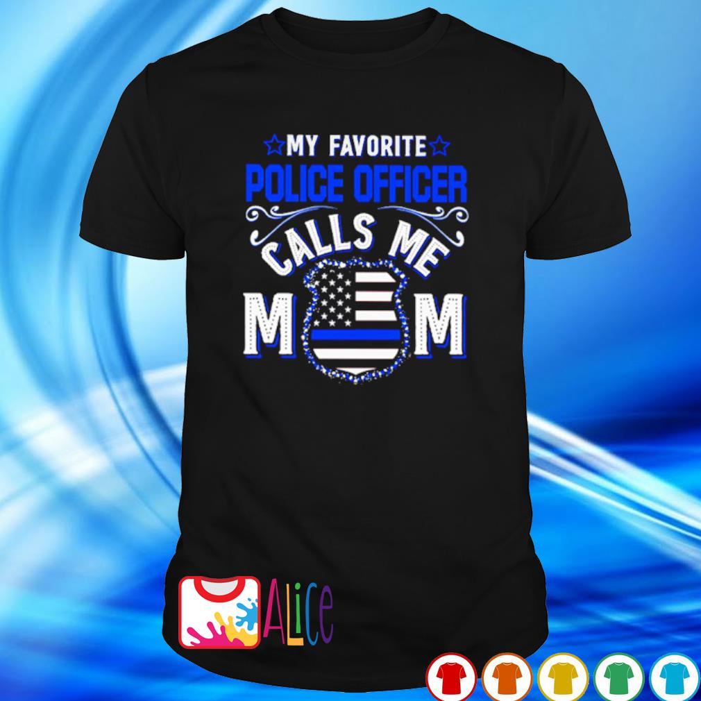 My favorite police officer calls me Mom Thin Line Blue shirt